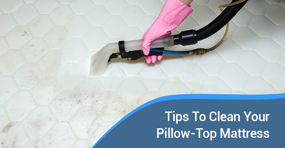 6 Tips to Clean Your Pillow-Top Mattress