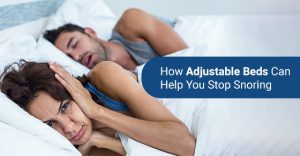 Adjustable beds can Help you stop snoring