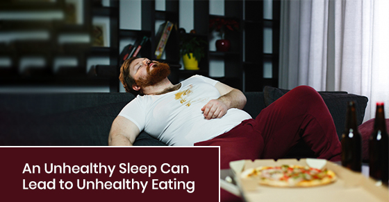 How Your Unhealthy Sleep Habits can Lead to Unhealthy Eating Habits