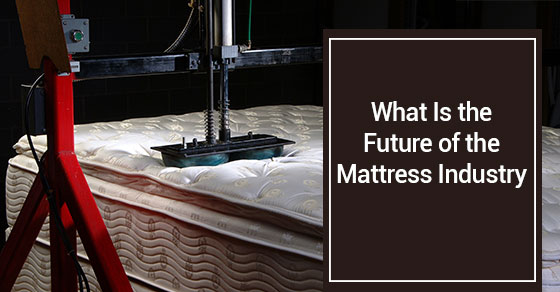 What Is the Future of the Mattress Industry