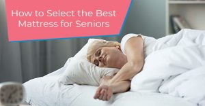 How to Select the Best Mattress for Seniors