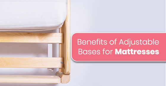 Benefits of Adjustable Bases for Mattresses