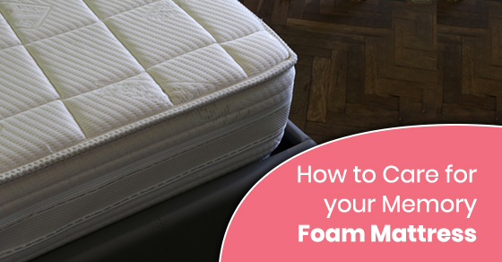 How to Care for your Memory Foam Mattress