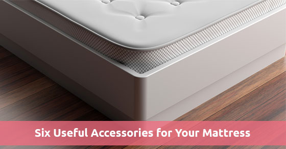 Six Useful Accessories for Your Mattress
