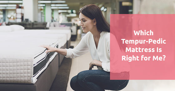 Which Tempur-Pedic Mattress Is Right for Me?
